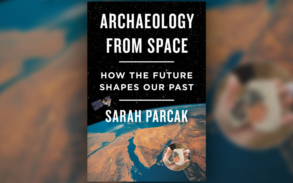 Image of Sarah Parcak's book - Archaeology From Space: How the Future Shapes Our Past.